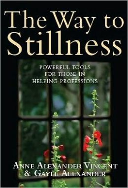 The Way to Stillness: Powerful Tools for Those in Helping Professions