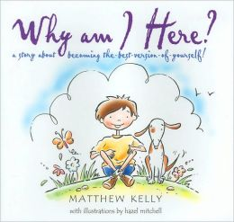 Why Am I Here?: A Story about Becoming the-Best-Version-of-Yourself!