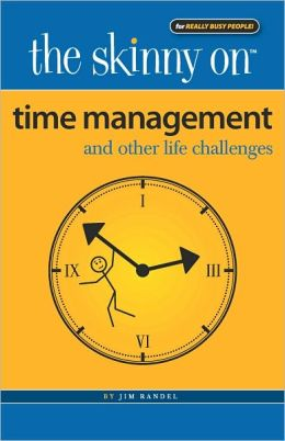 The Skinny on Time Management: And Other Life Challenges