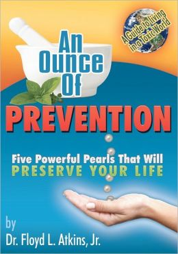 An Ounce of Prevention: Five Powerful Pearls That Will Preserve Your Life