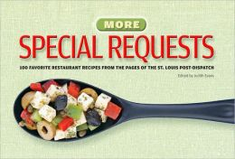 More Special Requests: 100 Favorite Restaurants Recipes from the Pages of the St. Louis Post Dispatch