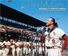 Stan Musial - Baseball's Perfect Knight