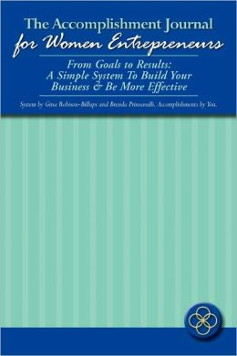 The Accomplishment Journal for Women Entrepreneurs: From Goals to Results: A Simple System to Build Your Business & Be More Effective