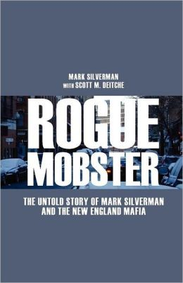 Rogue Mobster: The Untold Story of Mark Silverman and the New England Mafia