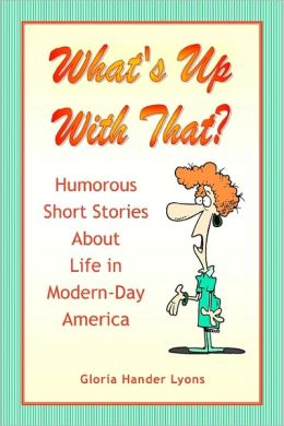 What's up with That?: Humorous Short Stories about Life in Modern-Day America