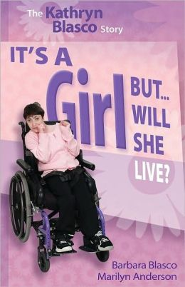 It's A Girl...But Will She Live?: The Kathryn Blasco Story