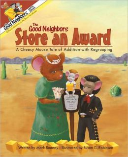 The Good Neighbors Store an Award: A Cheesy Mouse Tale of Addition with Regrouping