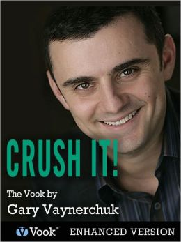 Crush It!: Why NOW Is the Time to Cash In on Your Passion (Enhanced Edition)