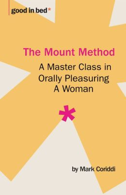 The Mount Method: A Master Class in Orally Pleasuring a Woman