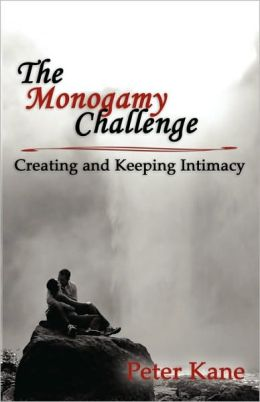The Monogamy Challenge: Creating and Keeping Intimacy
