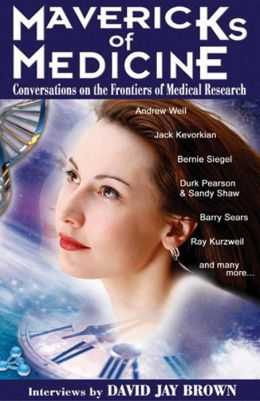 Mavericks of Medicine: Conversations on the Frontiers of Medical Research