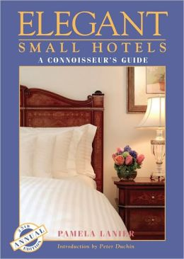 Elegant Small Hotels: Boutique and Luxury Accomodations