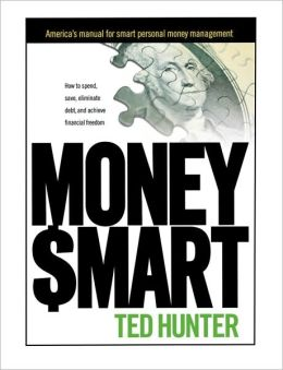 MONEY SMART: How to Spend, Save, Eliminate Debt, and Achieve Financial Freedom Ted Hunter