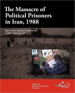 The Massacre of Political Prisoners in Iran, 1988: Report of an Inquiry Conducted by Geoffrey Robertson Qc