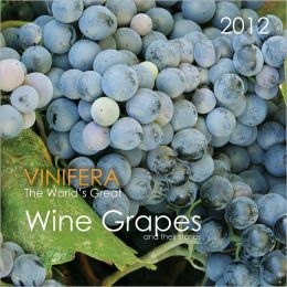 2012 Vinifera, The World's Great Wine Grapes And Their Stories Wall Calendar