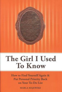The Girl I Used To Know: How To Find Yourself Again & Put Personal Priority Back On Your To-Do List