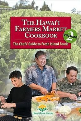 Hawaii Farmers Market Cookbook Volume 2: The Chef's Guide to Fresh Island Foods