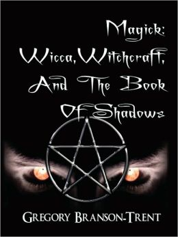 Magick: Wicca, Witchcraft, and the Book of Shadows