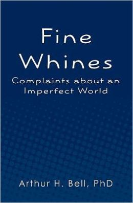 Fine Whines: Complaints about an Imperfect World