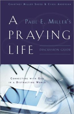 A Praying Life Discussion Guide: Connecting with God in a Distracting World