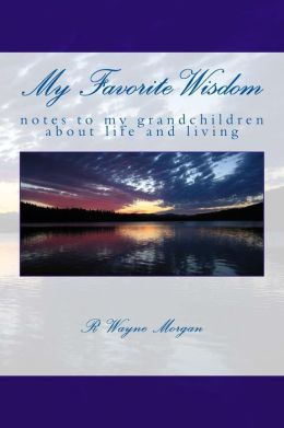 My Favorite Wisdom: Notes to My Grandchildren about Life and Living