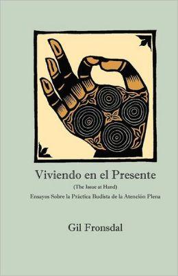 Viviendo En El Presente: Ensayos Sobre La Practica Budista de La Atencion Plena