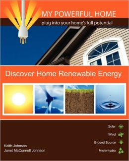 My Powerful Home: Plug into Your Home's Full Potential - Discover Renewable Energy