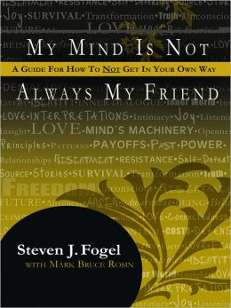 My Mind Is Not Always My Friend: A Guide for How to Not Get in Your Own Way