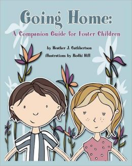Going Home: A Companion Guide for Any Child Who Enters Foster Care