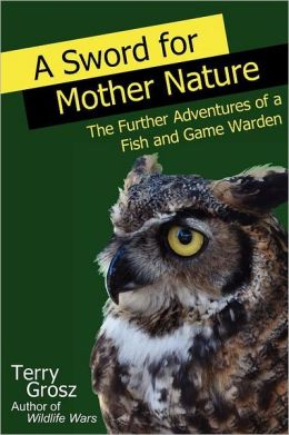 A Sword for Mother Nature: The Further Adventures of a Fish and Game Warden