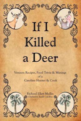 If I Killed a Deer-Venison Recipes, Food Trivia & Musings of a Carolina Hunter & Cook