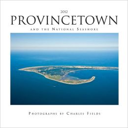 2012 Provincetown and the National Seashore Wall Calendar