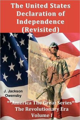 The United States Declaration of Independence (Revisited): Volume II America the Great Series