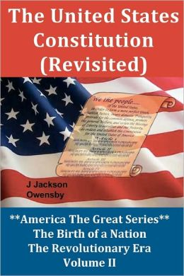 The United States Constitution (Revisited): Volume III, America the Great Series