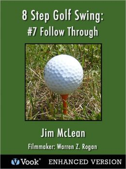 8 Step Golf Swing: #7 Follow Up (Enhanced Edition)
