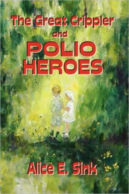 The Great Crippler And Polio Heroes
