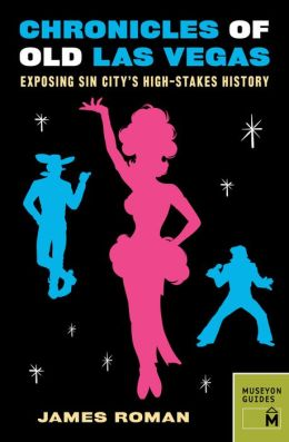 Chronicles of Old Las Vegas: Exposing Sin City's High-Stakes History