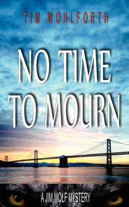 No Time to Mourn: A Jim Wolf Mystery