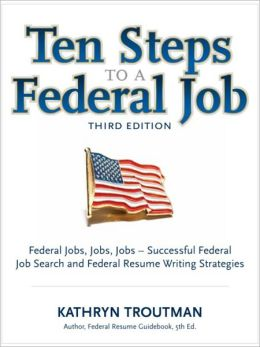 Ten Steps To a Federal Job, 3rd Ed
