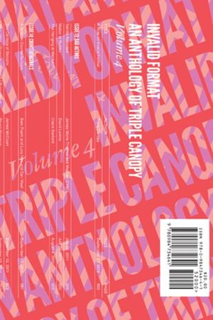 Invalid Format: An Anthology of Triple Canopy Volume 4