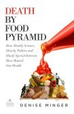 Book Cover Image. Title: Death by Food Pyramid:  How Shoddy Science, Sketchy Politics and Shady Special Interests Have Ruined Our Health, Author: Denise Minger
