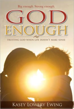 God Enough: Trusting God When Life Doesn't Make Sense