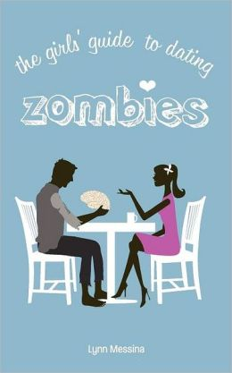 The Girl's Guide to Dating Zombies
