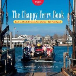 The Chappy Ferry Book: From One World to Another -- 527 Feet Apart