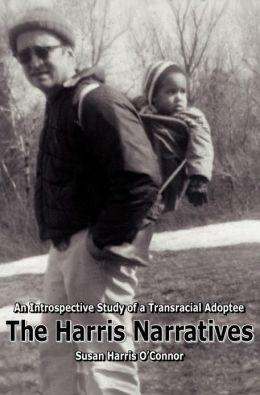 The Harris Narratives: An Introspective Study of a Transracial Adoptee