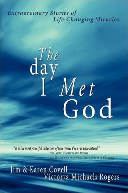The Day I Met God: Extraordinary Stories of Life-Changing Miracles