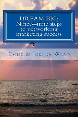 Dream Big: Ninety-Nine Steps to Network Marketing Success