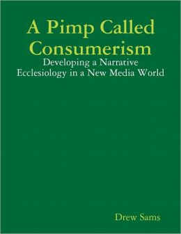 A Pimp Called Consumerism: Developing a Narrative Ecclesiology in a New Media World