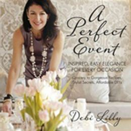 A Perfect Event: Inspired, Easy Elegance for Every Occasion--grocery to gorgeous recipes, stylist secrets, and affordable DIYs.