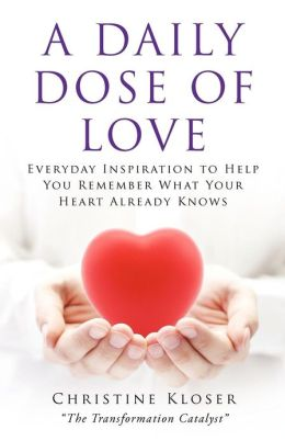 A Daily Dose of Love: Everyday Inspiration to Help You Remember What Your Heart Already Knows